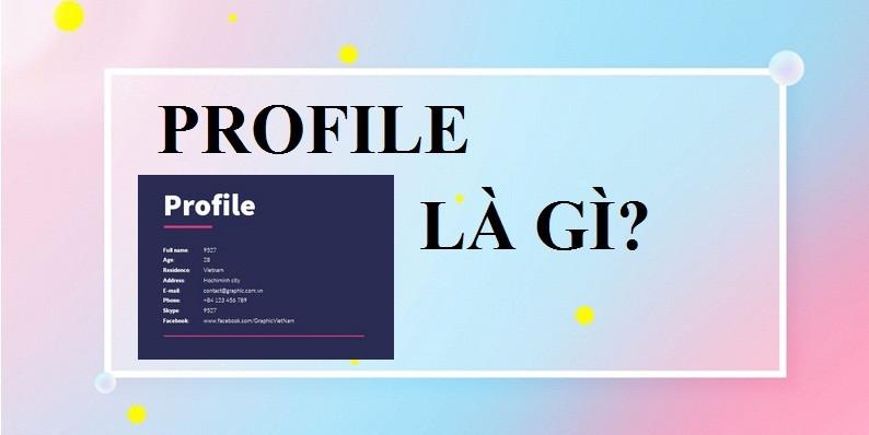 Profile là gì? Profile cá nhân là gì?